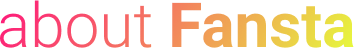 about Fansta